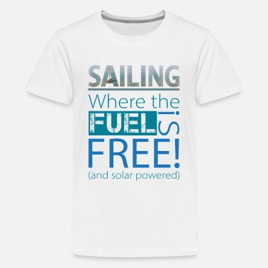 SAILING-Where the FUEL is FREE (light background) - Teenage Premium T-Shirt
