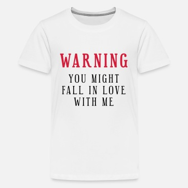 Warning you might fall in love with me! - Teenager Premium T-Shirt