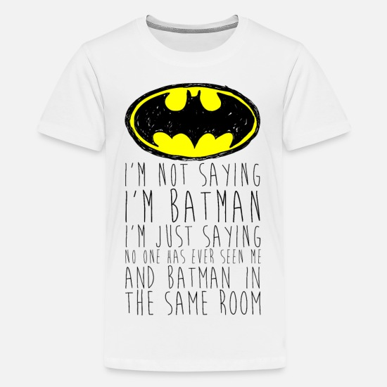 Saying T-shirts - Batman I'm not saying Funny Quote - Premium T-shirt tonåring vit