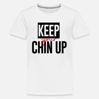 Chin Up Chin up - Teenage Premium T-Shirt
