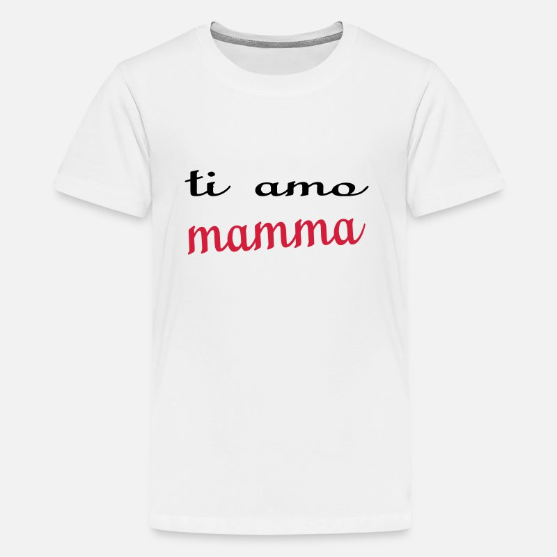 Aunt T-Shirts - Ti amo mamma - Teenage Premium T-Shirt white