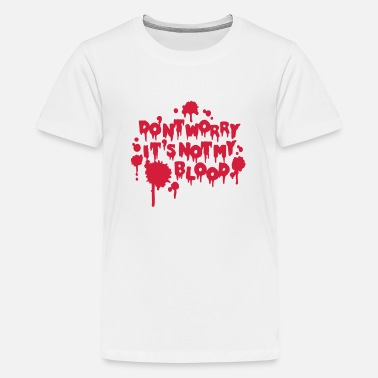 Halloween Don't worry, it's not my blood - Teenage Premium T-Shirt