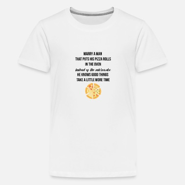 Marry a man puts his pizza rolls in the oven - Teenage Premium T-Shirt