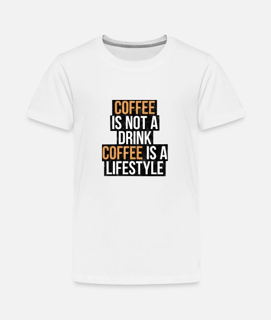 Birthday T-Shirts - Coffee is not a drink, coffee is a lifestyle - Teenage Premium T-Shirt white