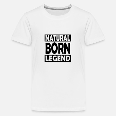 Born Natural Born Legend - Teenage Premium T-Shirt