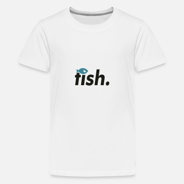 Fish Fish. - Teenage Premium T-Shirt