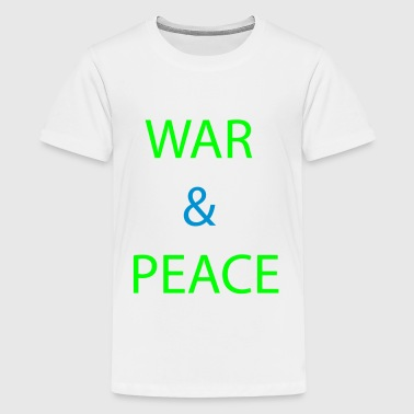 War & Peace - Teenage Premium T-Shirt