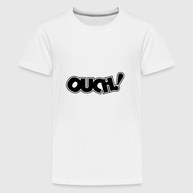 ouch - Teenage Premium T-Shirt