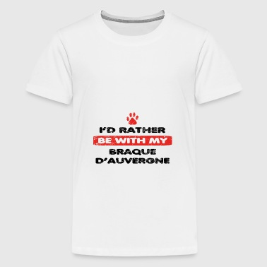 Dog dog rather love at my BRAQUE D AUVERGNE - Teenage Premium T-Shirt