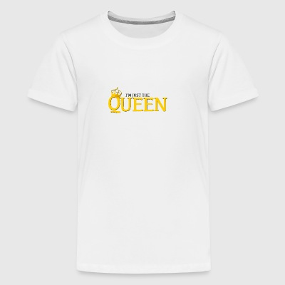 I'm just the Queen - T-shirt Premium Ado
