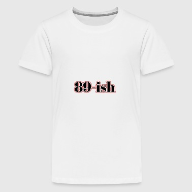 90th birthday: 89-ish - Teenage Premium T-Shirt