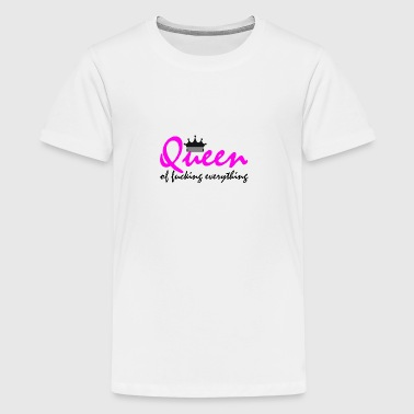 Queen of fucking everything - Teenage Premium T-Shirt