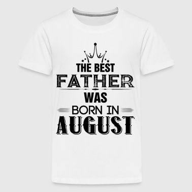 The Best Father Was Born In August - Teenage Premium T-Shirt