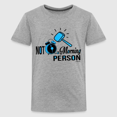 Not a morning person - T-shirt Premium Ado