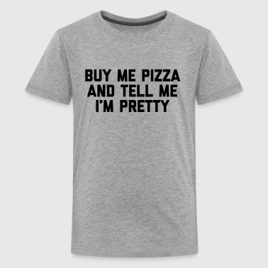 Buy Me Pizza Funny Quote - Camiseta premium adolescente