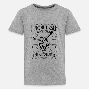 Freerunning I don't see obstacles i see opportunities Parcour - Teenager Premium T-shirt