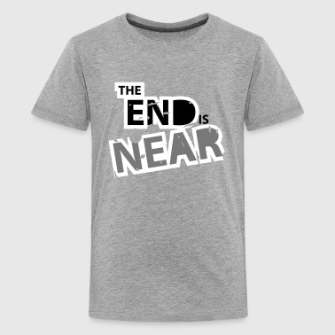 The End is Near, Weltuntergang, Das Ende ist nah - Teenager Premium T-Shirt