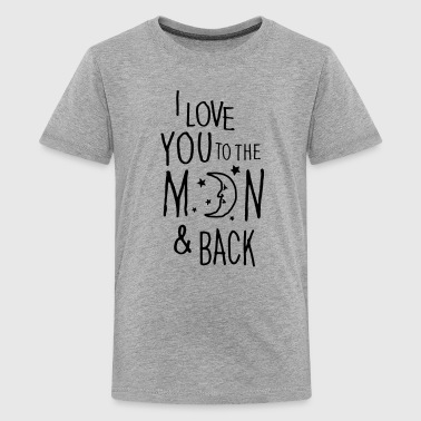 I LOVE YOU TO THE MOON & BACK - Teenage Premium T-Shirt