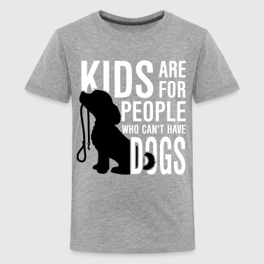 Kids are for people who can't have dogs - Teenager Premium T-Shirt