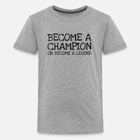 Originell T-Shirts - Become A Champion Or Become A Legend - Teenager Premium T-Shirt Grau meliert