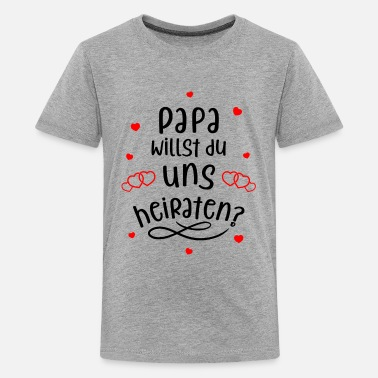 Heiraten Papa willst du uns heiraten? Süßer Heiratsantrag. - Teenager Premium T-Shirt