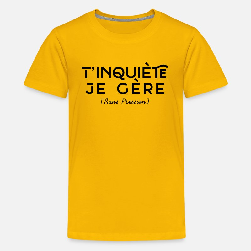 T inquiète je Gère - Sans Pression T-shirt premium Ado   Spreadshirt 4504d81ba7d5