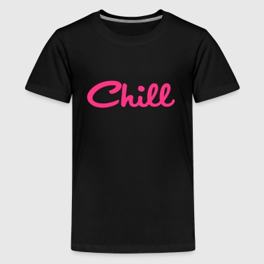 Chill - Teenage Premium T-Shirt