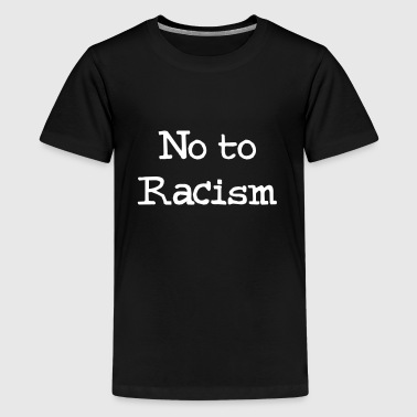 No To Racism - Teenager Premium T-shirt
