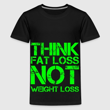 think fat loss - not weight loss - Teenage Premium T-Shirt