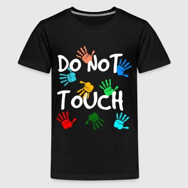 Do not touch - Teenage Premium T-Shirt