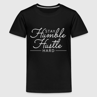 Stay Humble Hustle Hard motivation - Teenager Premium T-Shirt