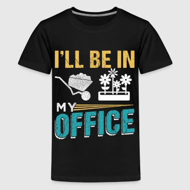 I'LL BE IN MY OFFICE Gardener Farmer - Teenager Premium T-Shirt