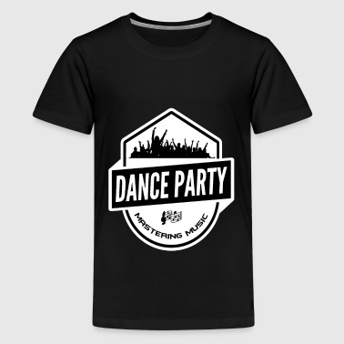 Dance Party - Mastering Music - Dance Club Party - Teenage Premium T-Shirt