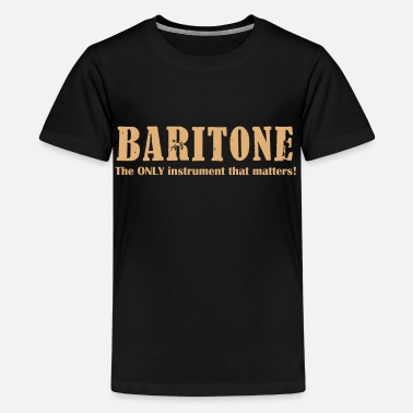 Baritone Baritone, The ONLY instrument that matters! - Teenager Premium T-Shirt