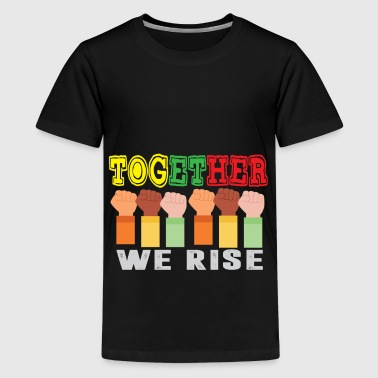 Together We Rise Funny TogetherWeRise - Teenager Premium T-Shirt