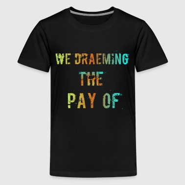 The Pay of - Teenage Premium T-Shirt