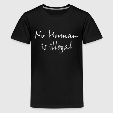 no human is illegal - no human being is illegal - Teenage Premium T-Shirt