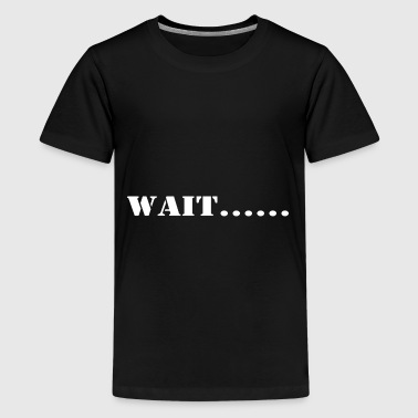 wait - Teenage Premium T-Shirt