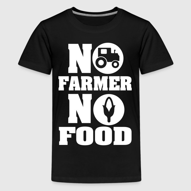 No farmer no food - Teenager Premium T-shirt