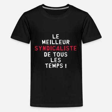 Syndicat Syndicat / Syndicalisme / Syndicaliste / Politique - T-shirt Premium Ado