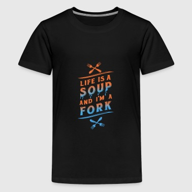 Life is a Soup and I'm a Fork - Teenage Premium T-Shirt