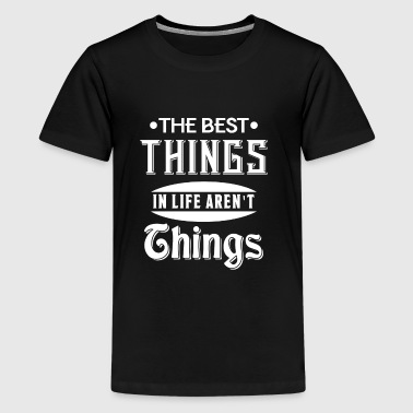 The best things in life aren't things - Teenage Premium T-Shirt