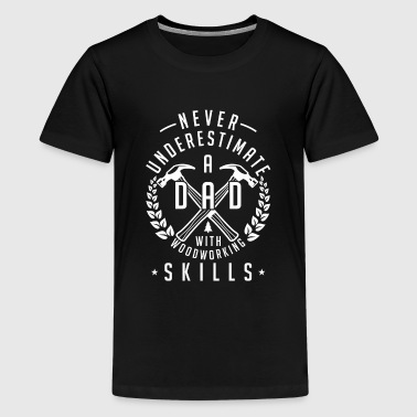 Underestimate dad with woodworking skills - Premium-T-shirt tonåring