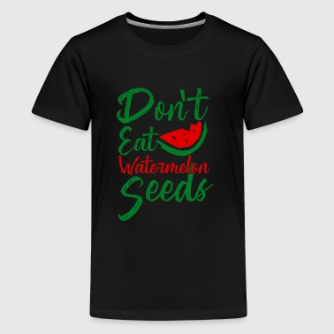 Don't eat Watermelon Seeds - pregnant fruit - Camiseta premium adolescente