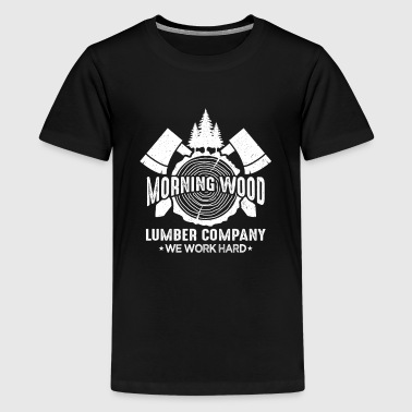 Morning Wood Lumber Company We Work Hard - Teenager premium T-shirt