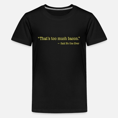 Citater That's too much bacon Sweatshirts - Teenager premium T-shirt