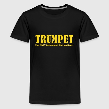 Trumpet, The ONLY instrum - Teenage Premium T-Shirt