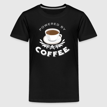 Coffee Powered Powered by Coffee - Teenage Premium T-Shirt