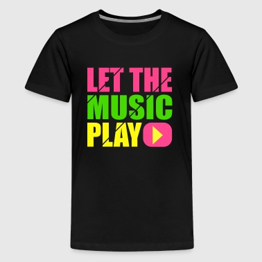 let the music play - Teenager Premium T-shirt