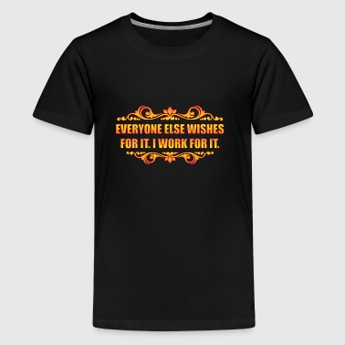 Everyone Else Wishes - Teenage Premium T-Shirt